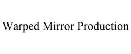 WARPED MIRROR PRODUCTION