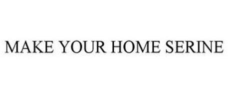 MAKE YOUR HOME SERINE