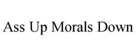 ASS UP MORALS DOWN