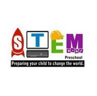 STEM PRESCHOOL PREPARING YOUR CHILD TO CHANGE THE WORLD.