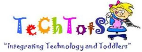 """TECHTOTS """"INTEGRATING TECHOLOGY AND TODDLERS"""""""