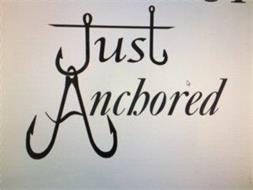 JUST ANCHORED