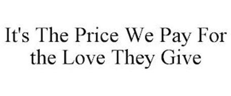 IT'S THE PRICE WE PAY FOR THE LOVE THEY GIVE