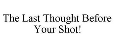THE LAST THOUGHT BEFORE YOUR SHOT!