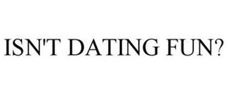 ISN'T DATING FUN?