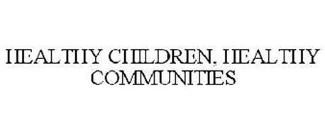 HEALTHY CHILDREN, HEALTHY COMMUNITIES