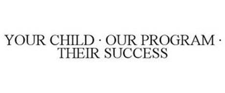 YOUR CHILD · OUR PROGRAM · THEIR SUCCESS