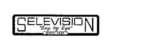 """SELEVISION """"BUY BY EYE"""" SINCE 1937"""
