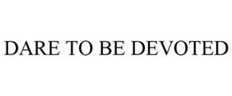 DARE TO BE DEVOTED