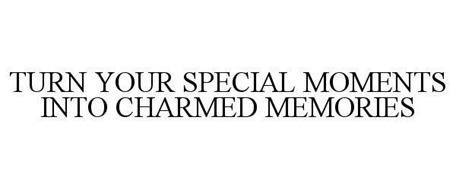 TURN YOUR SPECIAL MOMENTS INTO CHARMED MEMORIES