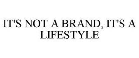 IT'S NOT A BRAND, IT'S A LIFESTYLE
