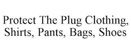 PROTECT THE PLUG CLOTHING, SHIRTS, PANTS, BAGS, SHOES