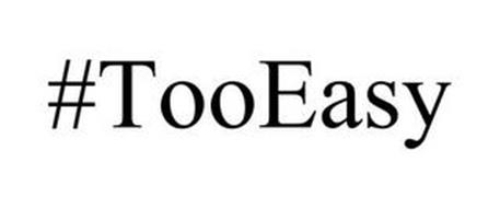 #TOOEASY