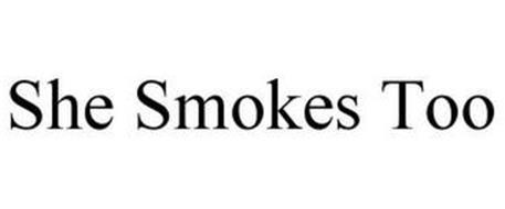 SHE SMOKES TOO