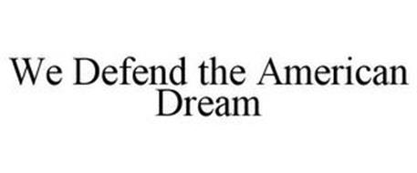 WE DEFEND THE AMERICAN DREAM