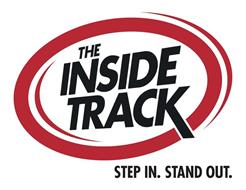 THE INSIDE TRACK STEP IN. STAND OUT.