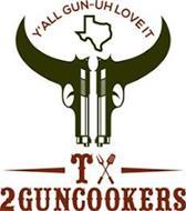 Y'ALL GUN-UH LOVE IT TX2GUNCOOKERS