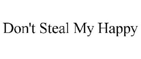 DON'T STEAL MY HAPPY