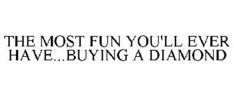 THE MOST FUN YOU'LL EVER HAVE...BUYING A DIAMOND