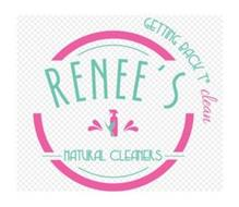 RENEE'S NATURAL CLEANERS GETTING BACK TO CLEAN