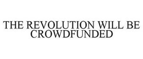 THE REVOLUTION WILL BE CROWDFUNDED