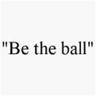 """""""BE THE BALL"""""""