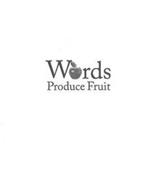 WORDS PRODUCE FRUIT