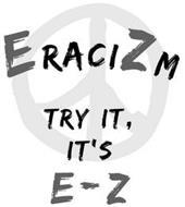 ERACIZM TRY IT, IT'S E-Z
