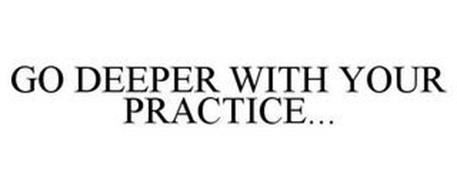 GO DEEPER WITH YOUR PRACTICE...