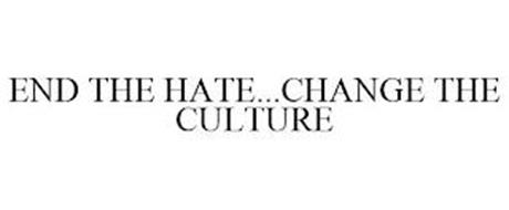 END THE HATE...CHANGE THE CULTURE