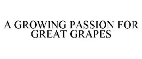 A GROWING PASSION FOR GREAT GRAPES