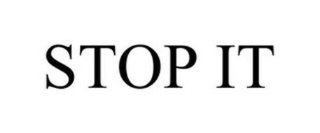STOP IT