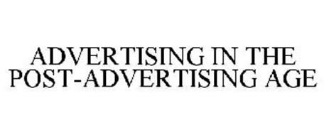 ADVERTISING IN THE POST-ADVERTISING AGE