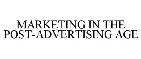 MARKETING IN THE POST-ADVERTISING AGE