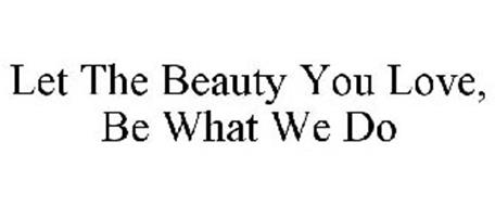 LET THE BEAUTY YOU LOVE, BE WHAT WE DO