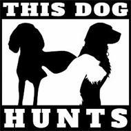 THIS DOG HUNTS