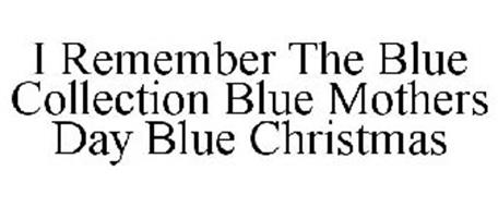 I REMEMBER THE BLUE COLLECTION BLUE MOTHERS DAY BLUE CHRISTMAS
