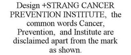 DESIGN +STRANG CANCER PREVENTION INSTITUTE, THE COMMON WORDS CANCER, PREVENTION, AND INSTITUTE ARE DISCLAIMED APART FROM THE MARK AS SHOWN.