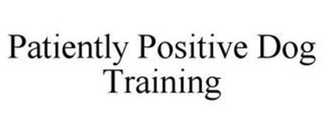 PATIENTLY POSITIVE DOG TRAINING