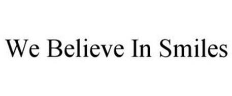 WE BELIEVE IN SMILES