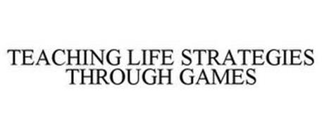 TEACHING LIFE STRATEGIES THROUGH GAMES
