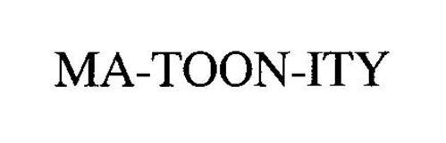 MA-TOON-ITY