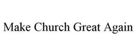 MAKE CHURCH GREAT AGAIN