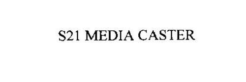 S21 MEDIA CASTER