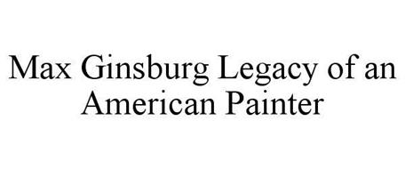 MAX GINSBURG LEGACY OF AN AMERICAN PAINTER