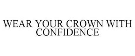 WEAR YOUR CROWN WITH CONFIDENCE