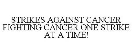 STRIKES AGAINST CANCER FIGHTING CANCER ONE STRIKE AT A TIME!