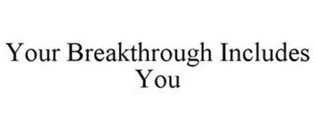 YOUR BREAKTHROUGH INCLUDES YOU