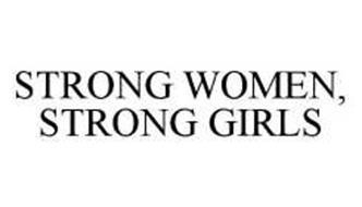 STRONG WOMEN, STRONG GIRLS