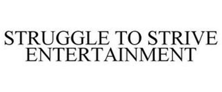 STRUGGLE TO STRIVE ENTERTAINMENT
